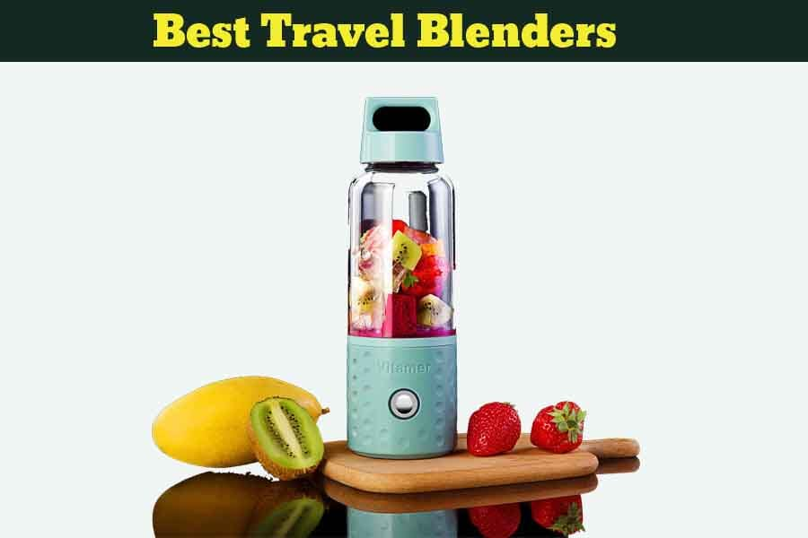An Ultimate Guide to Buy the Best Travel Blenders (2019)